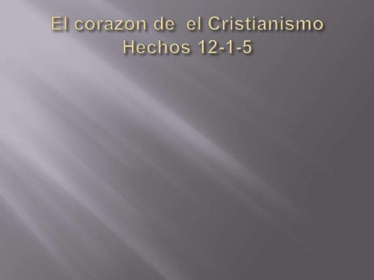 El corazon de  el CristianismoHechos 12-1-5<br />