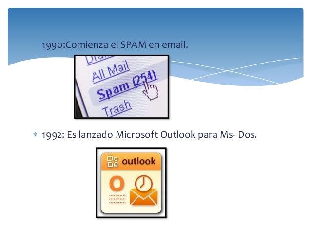  1990:Comienza el SPAM en email.   1992: Es lanzado Microsoft Outlook para Ms- Dos.