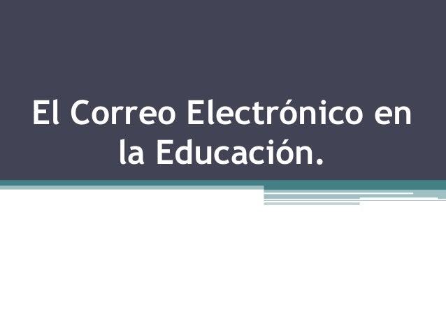 El Correo Electrónico en      la Educación.