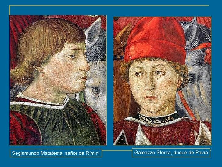 Galeazzo Sforza, duque de Pavía Segismundo Matatesta, señor de Rímini
