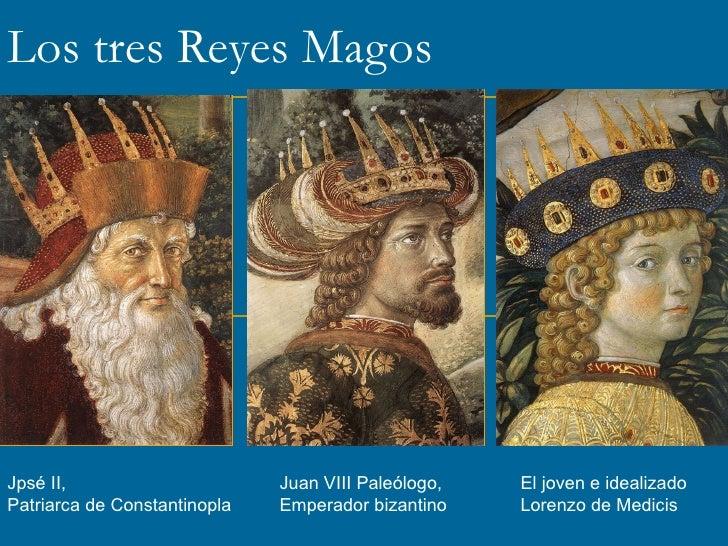 Los tres Reyes Magos Jpsé II, Patriarca de Constantinopla Juan VIII Paleólogo,  Emperador bizantino El joven e idealizado ...