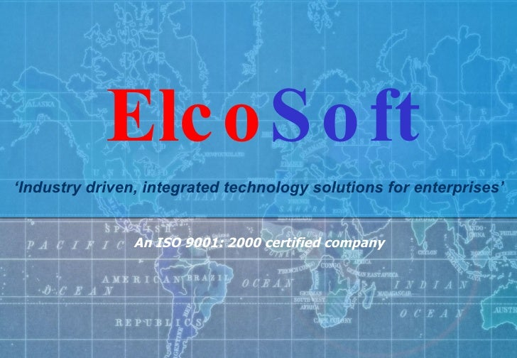 An ISO 9001: 2000 certified company ' Industry driven, integrated technology solutions for enterprises'   Elco Soft