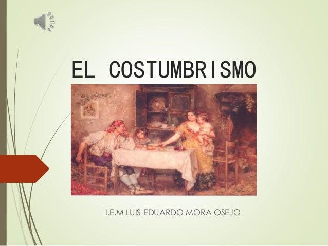 EL COSTUMBRISMO I.E.M LUIS EDUARDO MORA OSEJO