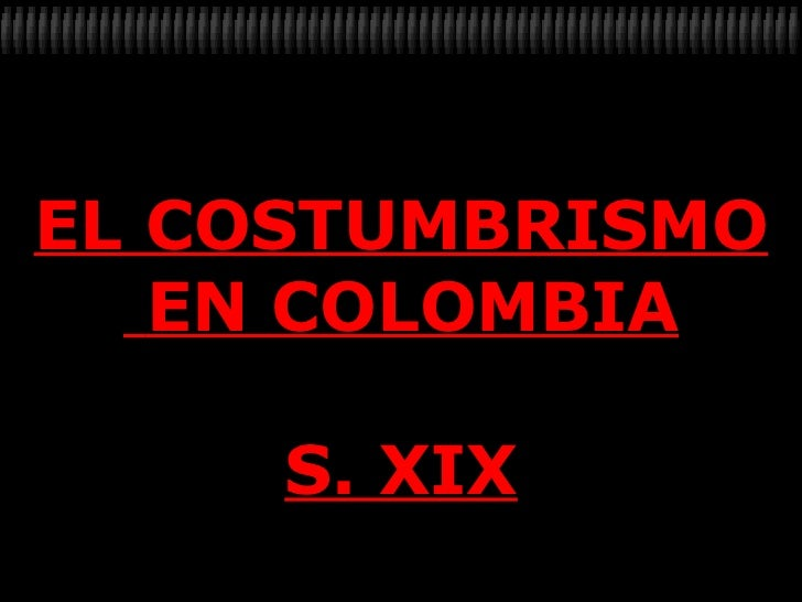 EL COSTUMBRISMO EN COLOMBIA S. XIX
