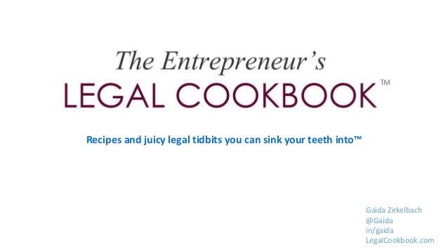 Recipes and juicy legal tidbits you can sink your teeth into™ Gaida Zirkelbach @Gaida in/gaida LegalCookbook.com