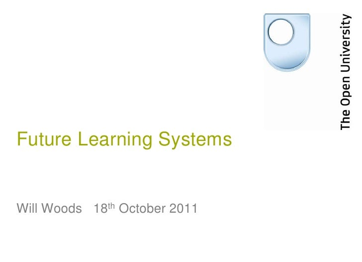 Future Learning SystemsWill Woods 18th October 2011