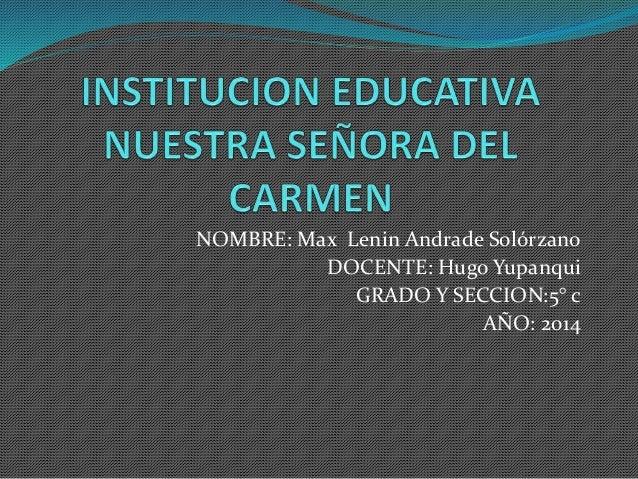 NOMBRE: Max Lenin Andrade Solórzano  DOCENTE: Hugo Yupanqui  GRADO Y SECCION:5° c  AÑO: 2014