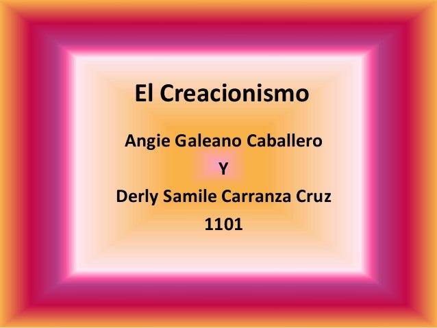 El Creacionismo  Angie Galeano Caballero  Y  Derly Samile Carranza Cruz  1101