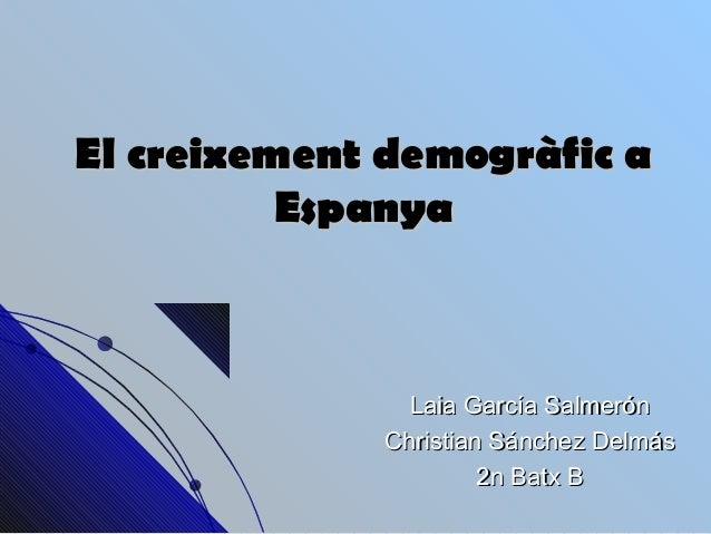 El creixement demogràfic a          Espanya               Laia García Salmerón             Christian Sánchez Delmás       ...