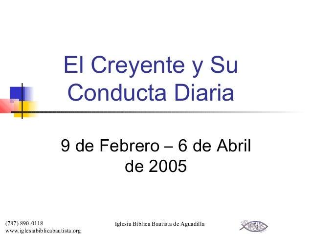 El Creyente y Su                      Conducta Diaria                      9 de Febrero – 6 de Abril                      ...