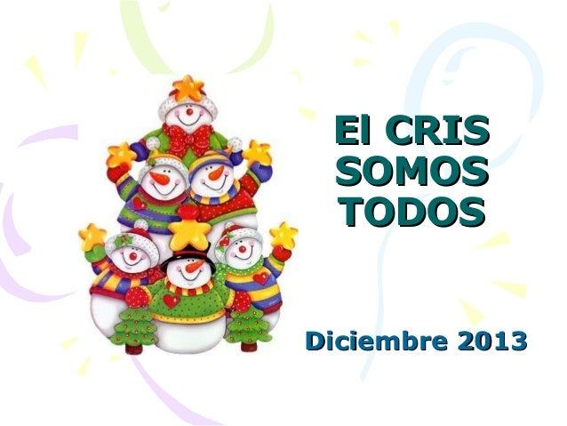 El CRIS SOMOS TODOS Diciembre 2013