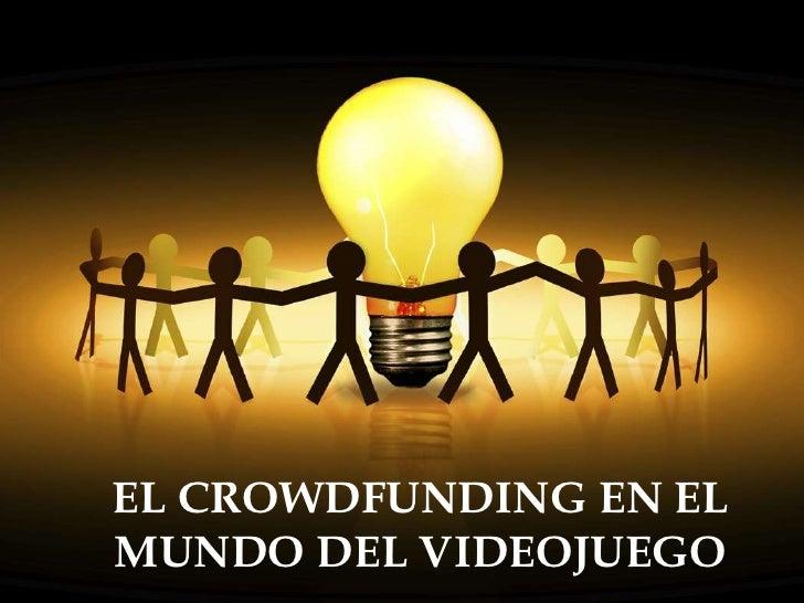 EL CROWDFUNDING EN ELMUNDO DEL VIDEOJUEGO