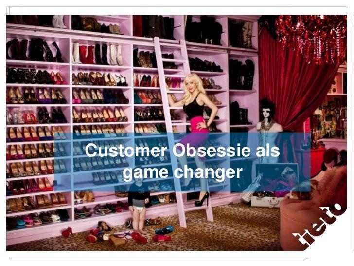 Customer Obsessie als  Customer Obsessie alsgame changer      game changer