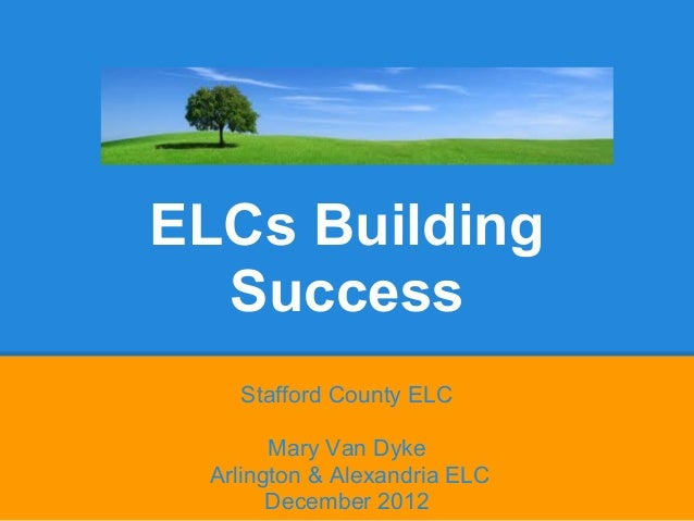 ELCs Building  Success   Stafford County ELC       Mary Van Dyke Arlington & Alexandria ELC       December 2012