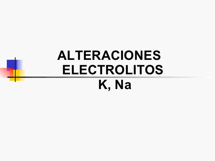 ALTERACIONES  ELECTROLITOS  K, Na