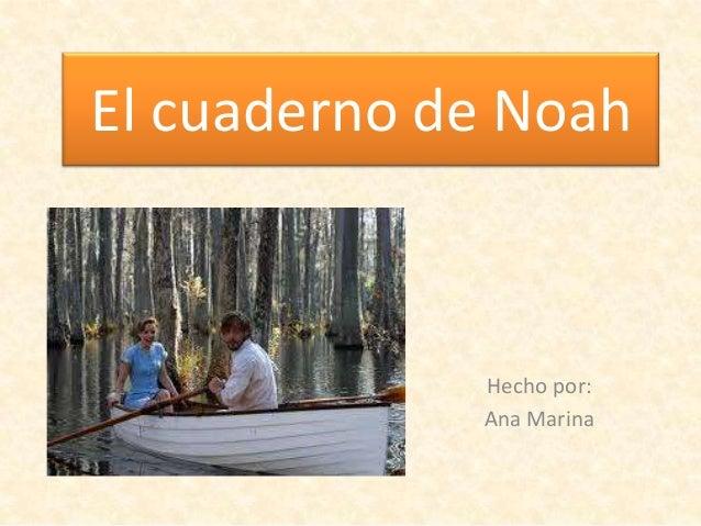 El cuaderno de Noah             Hecho por:             Ana Marina