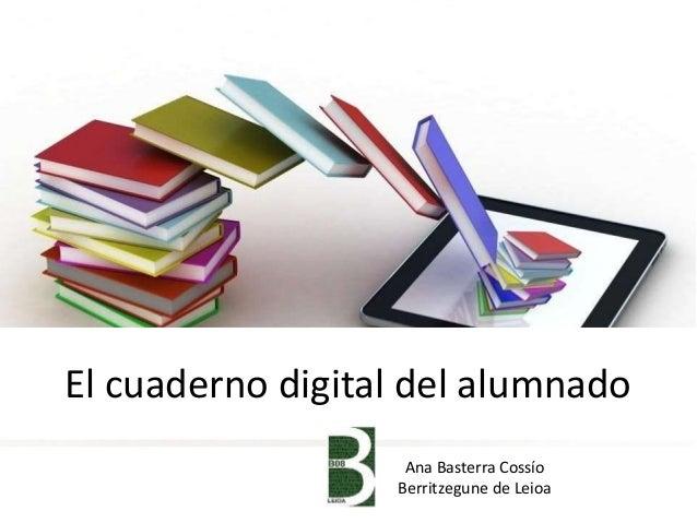 El cuaderno digital del alumnado Ana Basterra Cossío Berritzegune de Leioa