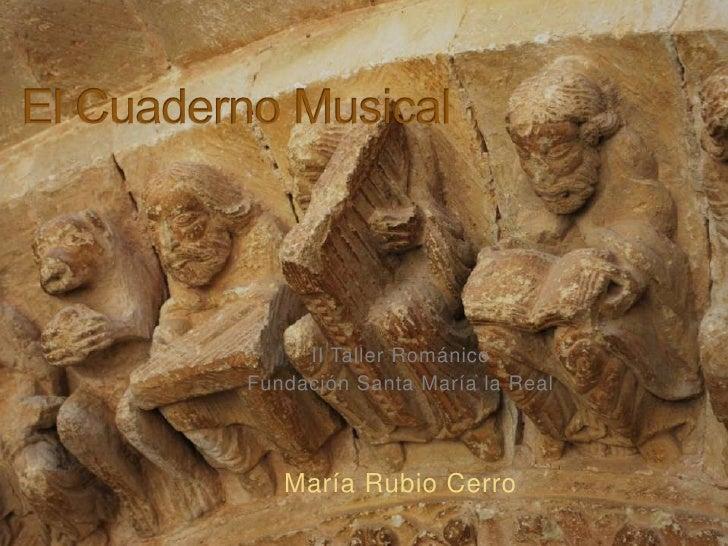 El Cuaderno Musical<br />II Taller Románico<br />Fundación Santa María la Real<br />María Rubio Cerro<br />