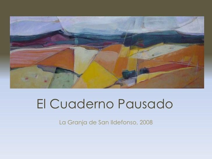 El Cuaderno Pausado<br />La Granja de San Ildefonso, 2008<br />