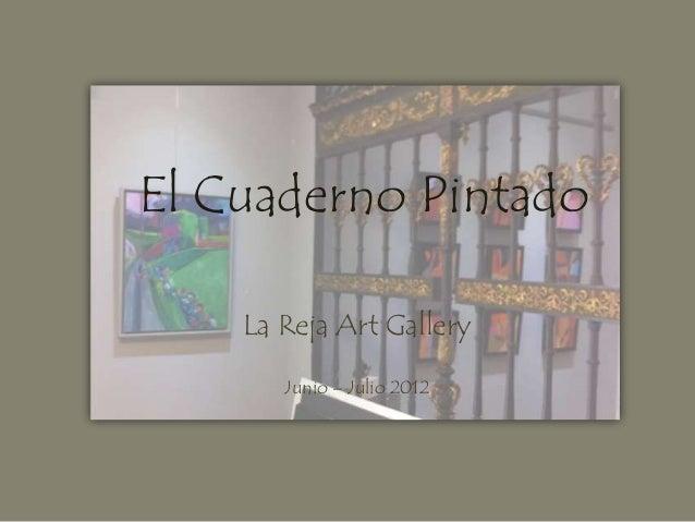 El Cuaderno Pintado    La Reja Art Gallery       Junio – Julio 2012