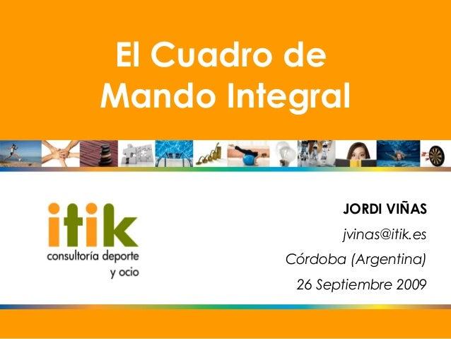 El Cuadro deMando Integral                 JORDI VIÑAS                 jvinas@itik.es          Córdoba (Argentina)        ...