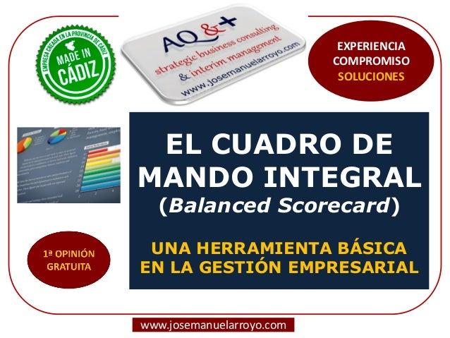 EL CUADRO DE MANDO INTEGRAL (Balanced Scorecard) UNA HERRAMIENTA BÁSICA EN LA GESTIÓN EMPRESARIAL www.josemanuelarroyo.com...