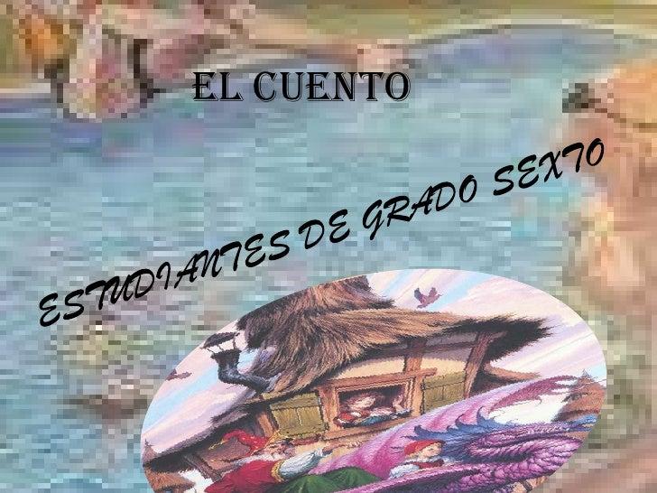 El cuento<br />ESTUDIANTES DE GRADO SEXTO<br />
