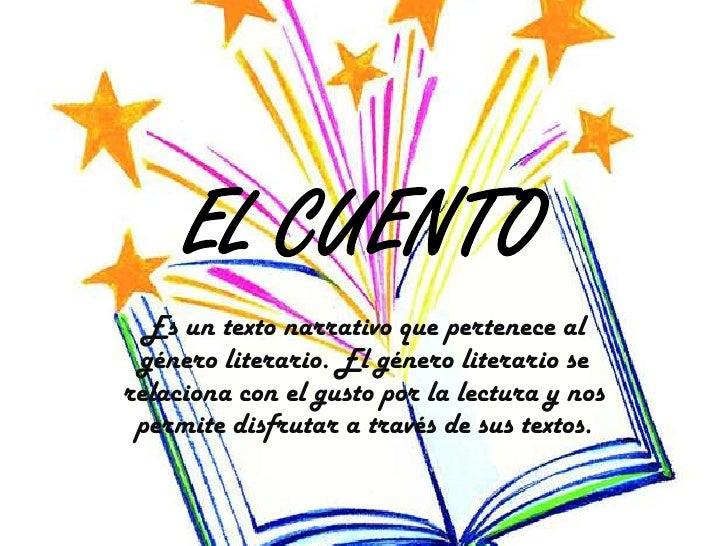EL CUENTO<br />Es un texto narrativo que pertenece al género literario. El género literario se relaciona con el gusto por ...