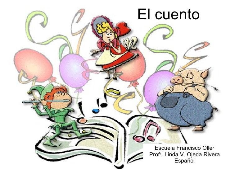 El cuento Escuela Francisco Oller Prof a . Linda V. Ojeda Rivera Español