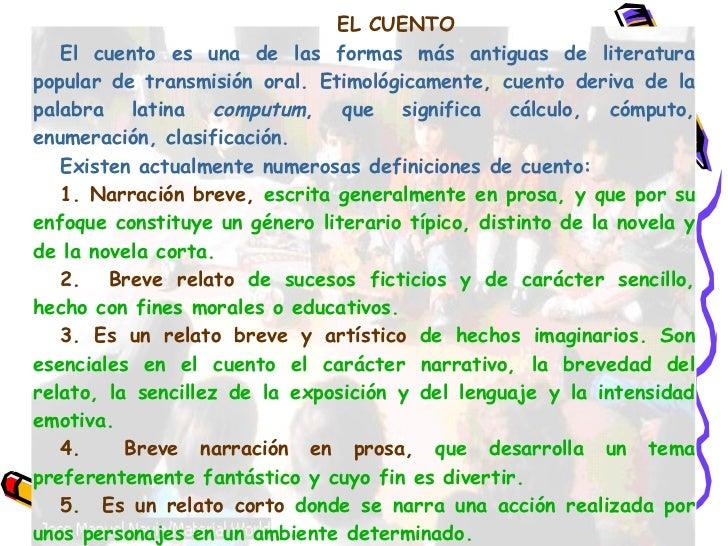 EL CUENTO EL CUENTO E l cuento es una de las formas más antiguas de literatura popular de transmisión oral. Etimológicamen...