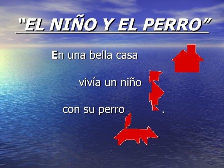 """ EL NIÑO Y EL PERRO"" <ul><li>E n una bella casa  </li></ul><ul><li>vivía un niño  </li></ul><ul><li>con su perro   . </li..."