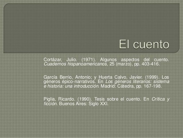 Cortázar, Julio. (1971). Algunos aspectos del cuento. Cuadernos hispanoamericanos, 25 (marzo), pp. 403-416. García Berrio,...