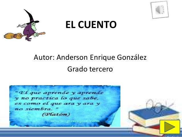 EL CUENTO  Autor: Anderson Enrique González  Grado tercero