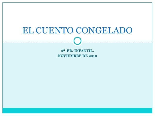2º ED. INFANTIL. NOVIEMBRE DE 2010 EL CUENTO CONGELADO