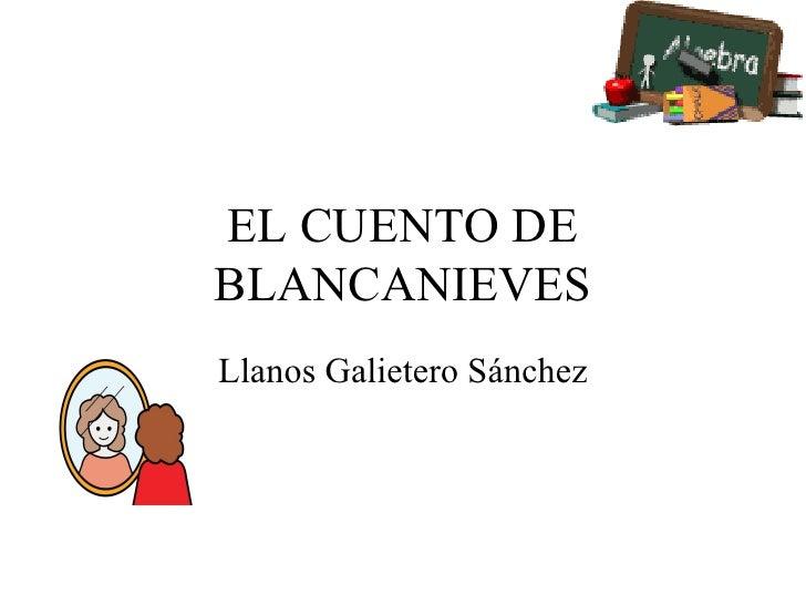 EL CUENTO DE BLANCANIEVES Llanos Galietero Sánchez