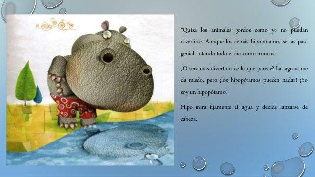 """""""Quizá los animales gordos como yo no puedan divertirse. Aunque los demás hipopótamos se las pasa genial flotando todo el ..."""