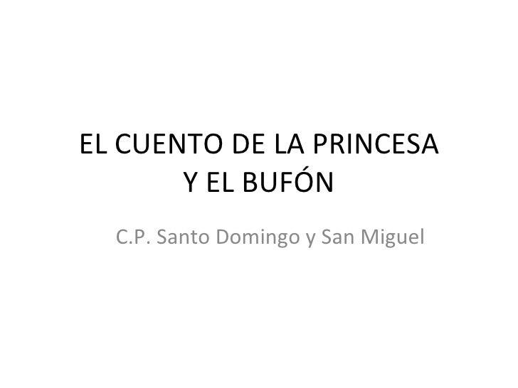 EL CUENTO DE LA PRINCESA Y EL BUFÓN C.P. Santo Domingo y San Miguel