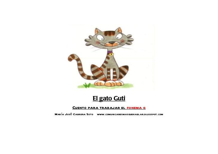 El gato Guti          Cuento para trabajar el fonema gMaría José Cabrera Soto   www.comunicaresmasquehablar.blogspot.com