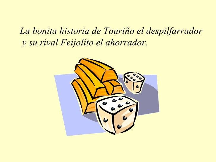 La bonita historia de Touriño el despilfarrador y su rival Feijolito el ahorrador.