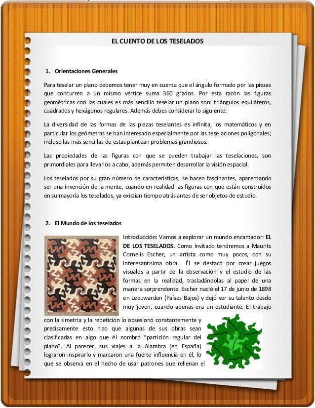 EL CUENTO DE LOS TESELADOS1. Orientaciones GeneralesPara teselar un plano debemos tener muy en cuenta que el ángulo formad...