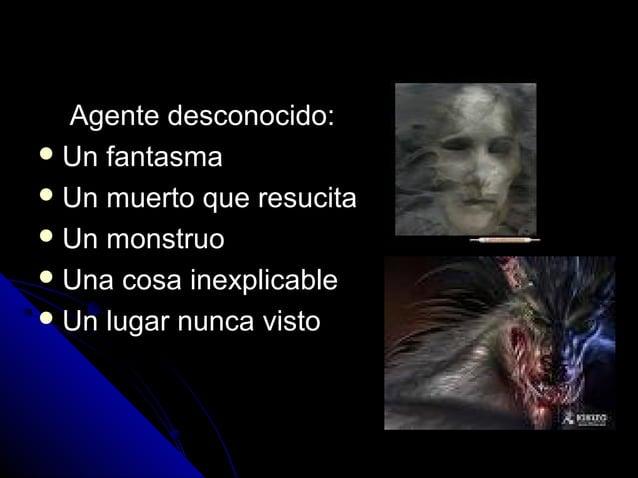 Agente desconocido:Agente desconocido:  Un fantasmaUn fantasma  Un muerto que resucitaUn muerto que resucita  Un monstr...