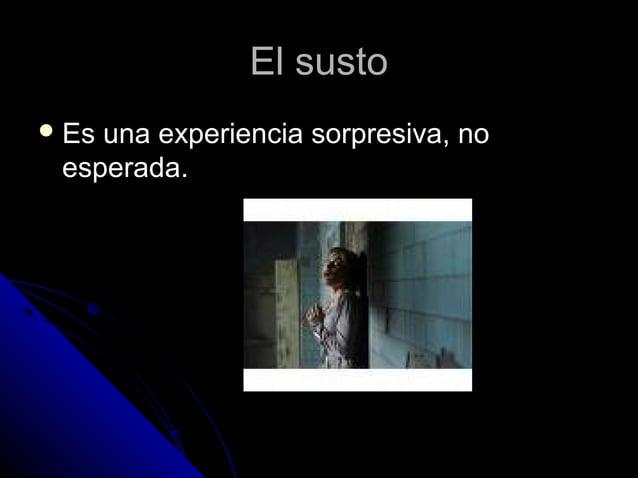 El sustoEl susto  Es una experiencia sorpresiva, noEs una experiencia sorpresiva, no esperada.esperada.