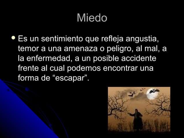MiedoMiedo  Es un sentimiento que refleja angustia,Es un sentimiento que refleja angustia, temor a una amenaza o peligro,...