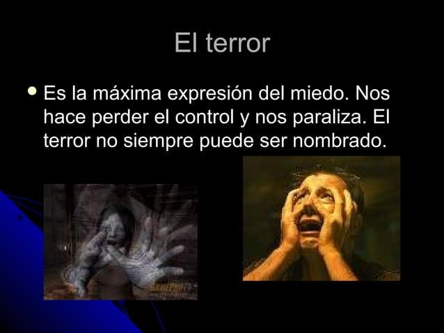 El terrorEl terror  Es la máxima expresión del miedo. NosEs la máxima expresión del miedo. Nos hace perder el control y n...