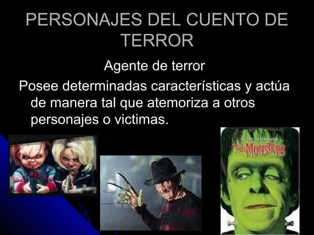 PERSONAJES DEL CUENTO DEPERSONAJES DEL CUENTO DE TERRORTERROR Agente de terrorAgente de terror Posee determinadas caracter...