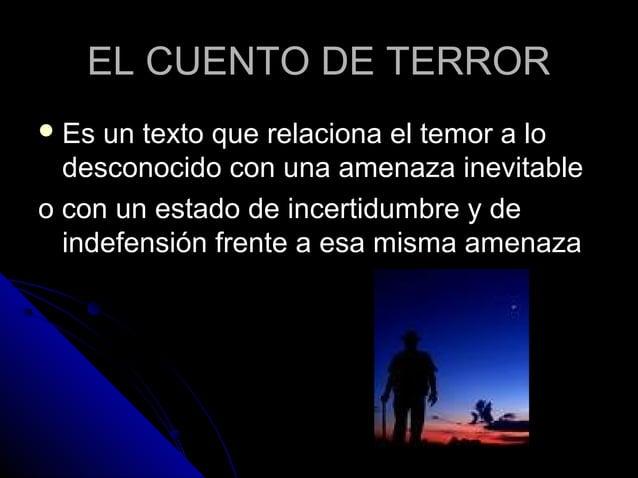 EL CUENTO DE TERROREL CUENTO DE TERROR  Es un texto que relaciona el temor a loEs un texto que relaciona el temor a lo de...