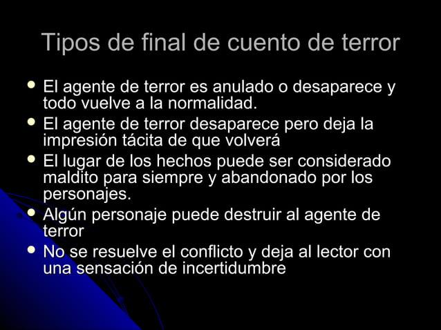 Tipos de final de cuento de terrorTipos de final de cuento de terror  El agente de terror es anulado o desaparece yEl age...