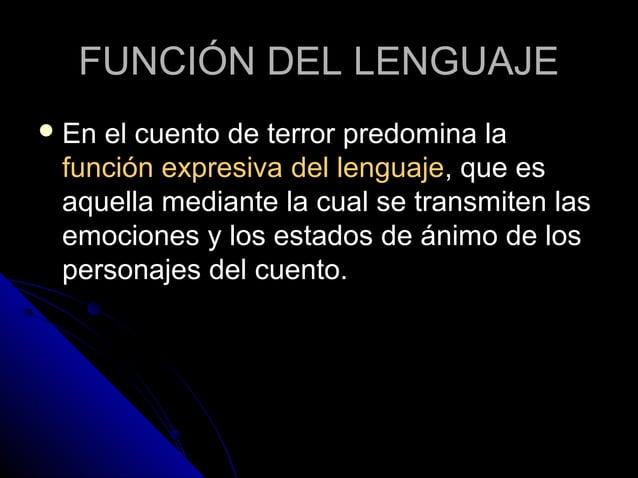 FUNCIÓN DEL LENGUAJEFUNCIÓN DEL LENGUAJE  En el cuento de terror predomina laEn el cuento de terror predomina la función ...