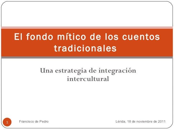 Francisco de Pedro Una estrategia de integración intercultural El fondo mítico de los cuentos tradicionales  Lérida,  18  ...