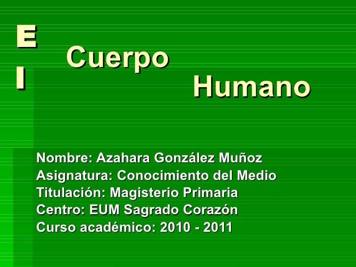 El Nombre: Azahara González Muñoz Asignatura: Conocimiento del Medio Titulación: Magisterio Primaria  Centro: EUM Sagrado ...